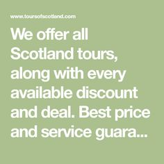 We offer all Scotland tours, along with every available discount and deal. Best price and service guaranteed.
