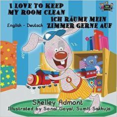 I Love to Keep My Room Clean Ich räume mein Zimmer gerne auf (English German Bilingual): German bilingual childrens books (English German Bilingual Collection) (German Edition): Shelley Admont: 9781772681192: Amazon.com: Books