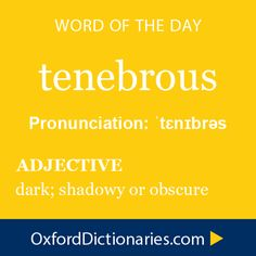 Word of the Day: tenebrous Click through to the full definition, audio pronunciation, and example sentences: http://www.oxforddictionaries.com/definition/english/tenebrous #WOTD #wordoftheday