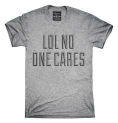 Lol No One Cares T-Shirts, Hoodies, Tank Tops
