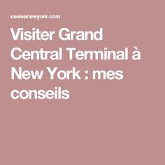 Visiter Grand Central Terminal à New York : mes conseils