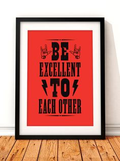 Bill & Ted poster art. Be excellent to each other  This poster print would make a great addition to any film lovers home. The letterpress style print features the iconic mantra from the Bill & Ted series of films and is shown with complimentary rock hands and lightning bolts. Available in charcoal and red options.  All of our prints are produced to the highest standards using the finest 235gsm cotton rag fine art paper. The natural white paper we use works beautifully with our long l...