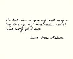 The truth is I gave my heart away a long time ago, my whole heart and I never really got it back