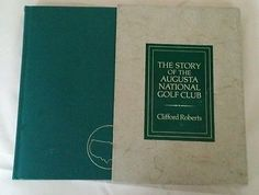 The Story of the Augusta National Golf Club-1976- Roberts - Special 1st Edition