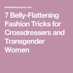 7 Belly-Flattening Fashion Tricks for Crossdressers and Transgender Women