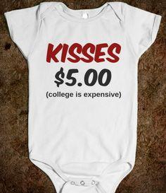 Hahahahaha  KISSES $5.00 (COLLEGE IS EXPENSIVE)