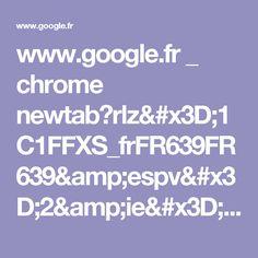 www.google.fr _ chrome newtab?rlz=1C1FFXS_frFR639FR639&espv=2&ie=UTF-8