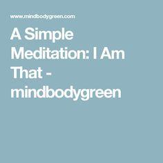 A Simple Meditation: I Am That - mindbodygreen