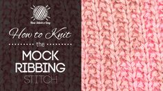 How to Knit the Mock Ribbing Stitch/This stitch creates a ribbing looking design. The mock ribbing stitch would be great for hats, scarves, and socks!