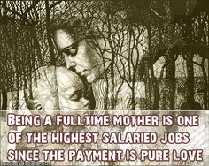 Being a full-time Mother is one of the highest salaried jobs mom happy mother's day mother's day mother's day gif single mother