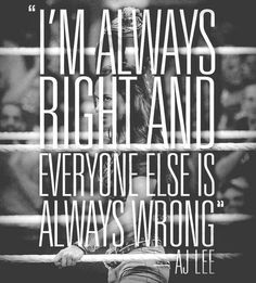 AJ Lee is always right. Wwe Quotes, Wrestling Quotes, Women's Wrestling, Funny Quotes, Quotable Quotes, Female Wrestlers, Wwe Wrestlers, Wwe Tna, Aj Lee