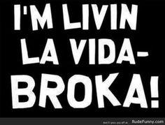Livin La Vida Broka - http://www.rudefunny.com/text-messages/livin-la-vida-broka/