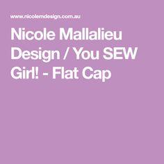 Nicole Mallalieu Design / You SEW Girl! - Flat Cap