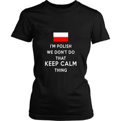 If you have polish roots then this I'm Polish We don't do that keep calm thing is for you! Check more cool polish t-shirts. If you want different color, style or have idea for design contact us suppor