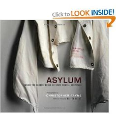 Asylum: Inside the Closed World of State Mental Hospitals: Christopher Payne, Oliver Sacks: 9780262013499: Amazon.com: Books
