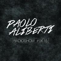 Paolo Aliberti Radioshow #06-15 by Paolo Aliberti on SoundCloud