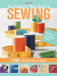 Singer Complete Photo Guide to Sewing - Revised + Expanded Edition: 1200 Full-Color How-To Photos, a book by Editors of Creative Publishing Sewing Basics, Sewing Hacks, Sewing Tutorials, Sewing Projects, Sewing Tips, Basic Sewing, Sewing Patterns, Sewing Ideas, Sewing Crafts