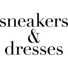 Sneakers Dresses text ❤ liked on Polyvore featuring words, phrase, quotes, saying and text
