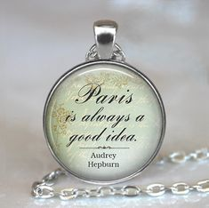 Paris Is Always A Good Idea, Audrey Hepburn Quote Pendant, Paris Quote  Necklace, Paris Loveru0027s Gift, Paris Keychain Key Chain Key Fob