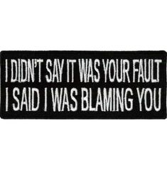 I Said I Was Blaming You Embroidered Patch X X 1 - funny quotes Haha Funny, Funny Jokes, Hilarious, Lol, Funny Texts, Funny Stuff, Sarcastic Quotes, Humorous Quotes, Twisted Humor