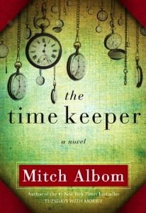 The Time Keeper by Mitch Albom:  A clock ticks for us all, silently, somewhere.