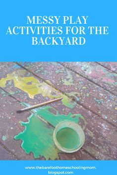 The Barefoot Mom: Messy Play Activities For The Backyard