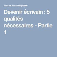 Devenir écrivain : 5 qualités nécessaires - Partie 1