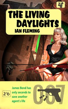 The Living Daylights by Ian Fleming - A fan made 007 cover James Bond Movie Posters, James Bond Books, James Bond Movies, Cool Books, Sci Fi Books, Bond Series, Adventure Novels, Sci Fi Comics, Crime Books