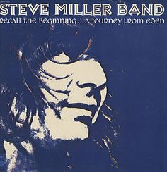 Steve Miller Band - Recall The Beginning ... A Journey From Eden