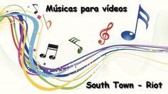 Músicas para vídeos - [ South Town - Riot ]