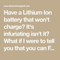 Have a Lithium Ion battery that won't charge? It's infuriating isn't it? What if I were to tell you that you can FIX those defective batteries in about 5 minutes with 2 things you probably have in your house right now. Because you can. Read on to find out how you can bring a dead lithium ion battery back to life.