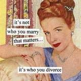 it's not who you marry that matters... it's who you divorce