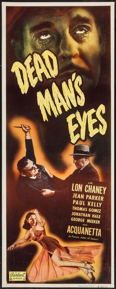 Dead Man's Eyes (1944) Stars: Lon Chaney Jr., Acquanetta, Jean Parker, Paul Kelly, Thomas Gomez ~ Director: Reginald Le Borg (1950 Re-Issue Poster)