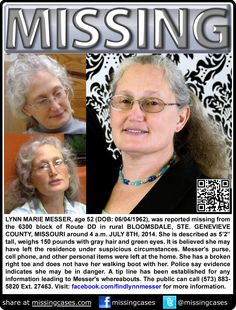 SUSPICIOUS CIRCUMSTANCES - 7/8/2014: Lynn Marie Messer, age 52, is #missing from her home in rural Bloomsdale, Ste. Genevieve County, Missouri. Lynn's purse, cell phone, and other personal items were left at the home. Also, she has a broken right toe and does not have her walking boot with her. Police say evidence indicates she may be in danger. Volunteer search parties and K-9 teams with bloodhounds have been searching 270 acres of land surrounding the Messer home.