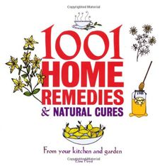 1001 Home Remedies & Natural Cures: From Your Kitchen and Garden by Esme Floyd,http://www.amazon.com/dp/1847325181/ref=cm_sw_r_pi_dp_mCETsb05DSTZNZAC