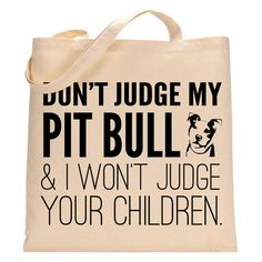Don't Judge My Pit Bull - Eco-Friendly Tote Bag on Etsy, $15.00