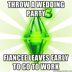 The Sims 3 is life.