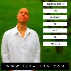 Enlightenment Wisdom from iKE ALLEN.  www.iKEALLEN.com  #ikeallen #enlightened #enlighten #enlightenment #surrender #empowerment #jedmckenna #byronkatie #oprah #mikedooley