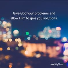 Give God your problems and allow Him to give you solutions. #DailyPS