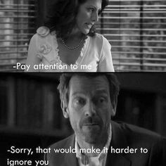 charming life pattern: house m.d - quote - hugh laurie - pay attention to...