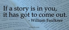 If a story is in you ... - William Faulkner
