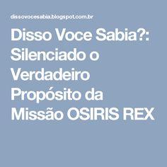 Disso Voce Sabia?: Silenciado o Verdadeiro Propósito da Missão OSIRIS REX