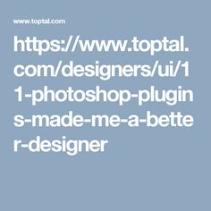 https://www.toptal.com/designers/ui/11-photoshop-plugins-made-me-a-better-designer