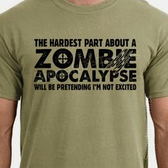 Zombie Apocalypse Mens T-shirt boys shirt Womens tshirt Halloween Horror geek geeky hardest part pretending not excited Christmas Gift 2012. $17.95, via Etsy.