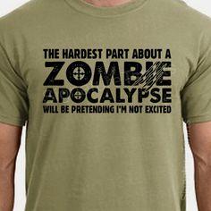 Zombie Apocalypse Mens T-shirt boys shirt Womens tshirt Halloween Horror geek geeky hardest part pretending not excited  Gift 2012. $17.95, via Etsy.