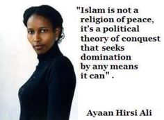 Ayaan Hirsi Ali on Islam OR for simplicity - its a TERRORIST group, using terminology, stupidity & gullibility of people to further their agendas....