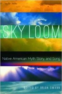 Sky Loom Native American Myth, Story, and Song (Native Literatures of the Americas)