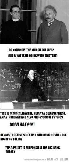 Georges Lemaitre- Priest and the first scientist who came up with the big bang theory. PRIEST. SCIENTIST. THE BIG BANG THEORY.