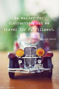 """""""We wander for distraction, but we travel for fulfillment."""" Travel quote by Hilaire Belloc."""