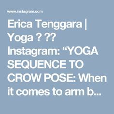 "Erica Tenggara | Yoga 🌸 บน Instagram: ""YOGA SEQUENCE TO CROW POSE: When it comes to arm balancing there are 3 factors to overcome; strength, flexibility & fear.  1. WIDE KNEE…"""
